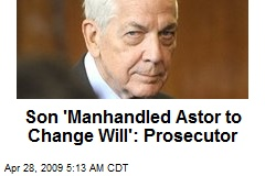 Son 'Manhandled Astor to Change Will': Prosecutor