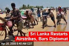 Sri Lanka Restarts Airstrikes, Bars Diplomat