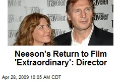 Neeson's Return to Film 'Extraordinary': Director