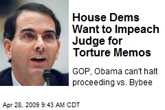 House Dems Want to Impeach Judge for Torture Memos