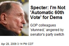Specter: I'm Not 'Automatic 60th Vote' for Dems