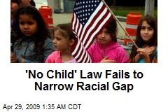 'No Child' Law Fails to Narrow Racial Gap
