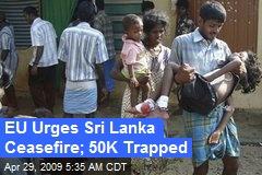 EU Urges Sri Lanka Ceasefire; 50K Trapped