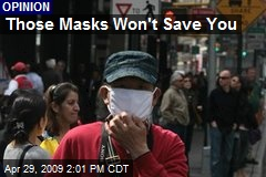 Those Masks Won't Save You