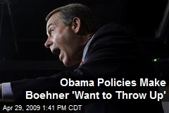 Obama Policies Make Boehner 'Want to Throw Up'