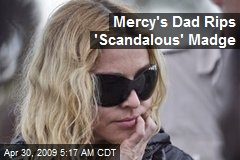 Mercy's Dad Rips 'Scandalous' Madge