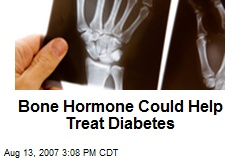 Bone Hormone Could Help Treat Diabetes