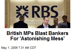 British MPs Blast Bankers For 'Astonishing Mess'