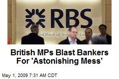 British MPs Blast Bankers For 'Astonishing Mess'