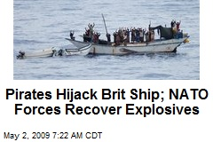 Pirates Hijack Brit Ship; NATO Forces Recover Explosives