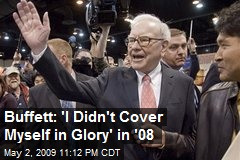 Buffett: 'I Didn't Cover Myself in Glory' in '08