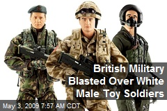 British Military Blasted Over White Male Toy Soldiers