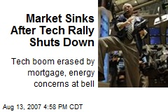 Market Sinks After Tech Rally Shuts Down