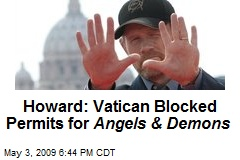 Howard: Vatican Blocked Permits for Angels & Demons