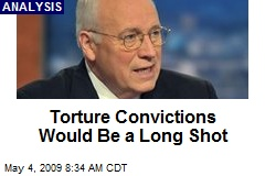 Torture Convictions Would Be a Long Shot