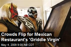 Crowds Flip for Mexican Restaurant's 'Griddle Virgin'