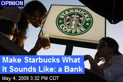 Make Starbucks What It Sounds Like: a Bank