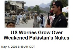 US Worries Grow Over Weakened Pakistan's Nukes