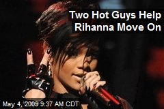 Two Hot Guys Help Rihanna Move On