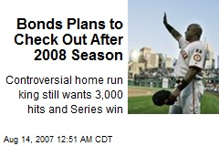 Bonds Plans to Check Out After 2008 Season