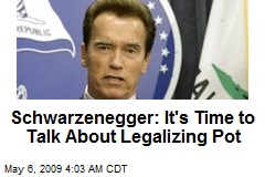 Schwarzenegger: It's Time to Talk About Legalizing Pot
