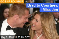Brad to Courtney: I Miss Jen