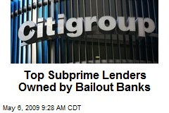 Top Subprime Lenders Owned by Bailout Banks