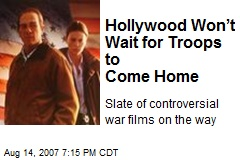 Hollywood Won't Wait for Troops to Come Home