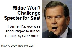 Ridge Won't Challenge Specter for Seat