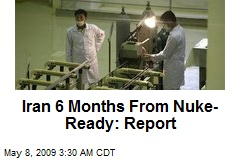 Iran 6 Months From Nuke-Ready: Report