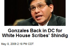 Gonzales Back in DC for White House Scribes' Shindig