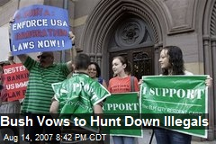 Bush Vows to Hunt Down Illegals