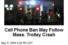 Cell Phone Ban May Follow Mass. Trolley Crash