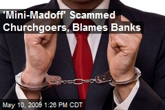 'Mini-Madoff' Scammed Churchgoers, Blames Banks