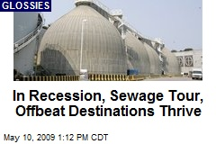 In Recession, Sewage Tour, Offbeat Destinations Thrive