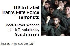 US to Label Iran's Elite Force Terrorists
