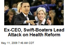 Ex-CEO, Swift-Boaters Lead Attack on Health Reform