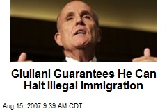 Giuliani Guarantees He Can Halt Illegal Immigration