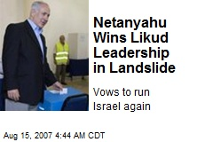 Netanyahu Wins Likud Leadership in Landslide