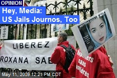 Hey, Media: US Jails Journos, Too
