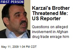 Karzai's Brother Threatened Me: US Reporter