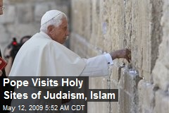 Pope Visits Holy Sites of Judaism, Islam