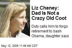 Liz Cheney: Dad Is Not a Crazy Old Coot