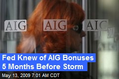 Fed Knew of AIG Bonuses 5 Months Before Storm
