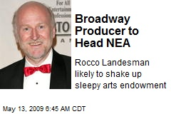 Broadway Producer to Head NEA