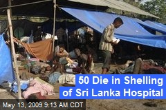 50 Die in Shelling of Sri Lanka Hospital