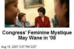 Congress' Feminine Mystique May Wane in '08