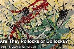 Are They Pollocks or Bollocks?