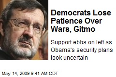 Democrats Lose Patience Over Wars, Gitmo