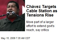 Chávez Targets Cable Station as Tensions Rise
